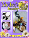 Mother's Day Jewelry Gifts: 8 Free Jewelry Making Tutorials eBook