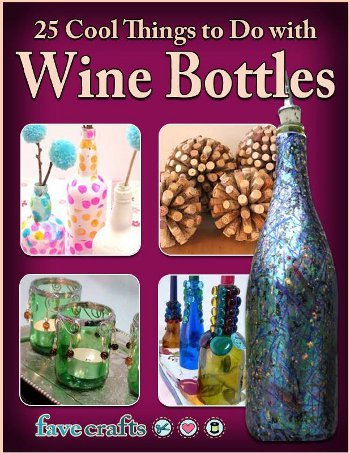 25 cool things to do with wine bottles free ebook favecrafts