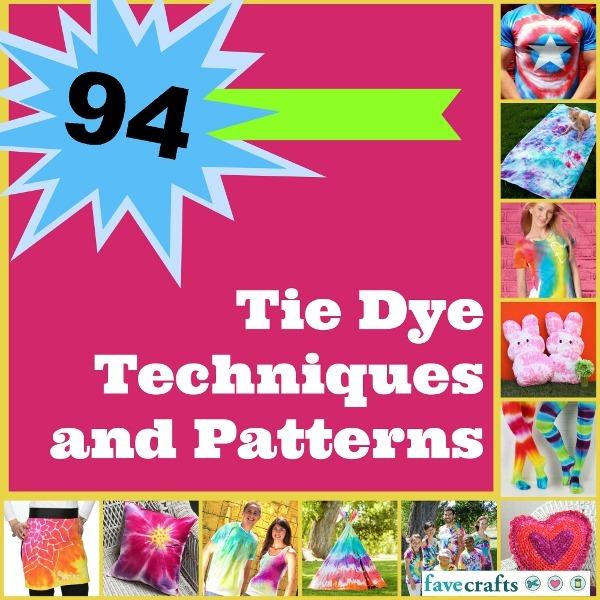 100 Tie Dye Techniques And Patterns Favecrafts Com
