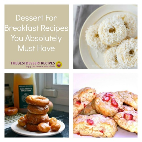 Dessert For Breakfast Recipes That You Absolutely Must Have
