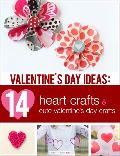 Valentines Day Ideas: 10 Heart Crafts and Cute Valentines Day Crafts