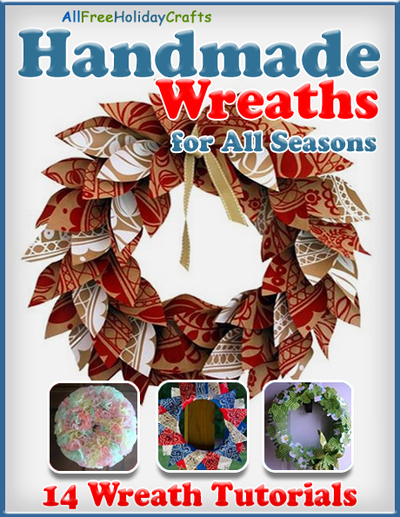 Handmade Wreaths for All Seasons: 14 Wreath Tutorials