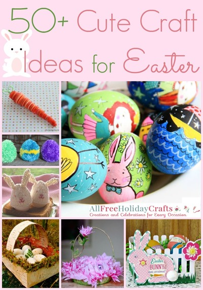 50 Cute Craft Ideas for Easter