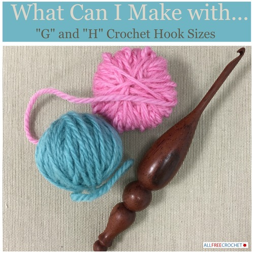 What Can I make with g and h crochet hook sizes