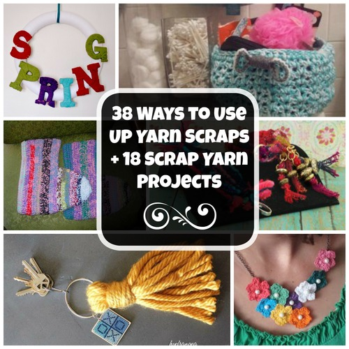 38 Ways To Use Up Scrap Yarn + 18 Scrap Yarn Projects