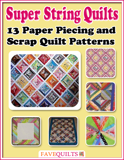 Super String Quilts: 13 Paper Piecing and Scrap Quilt Patterns FaveQuilts.com
