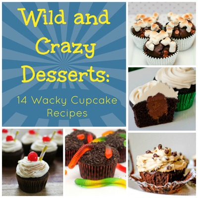 Wild and Crazy Desserts: 14 Wacky Cupcake Recipes