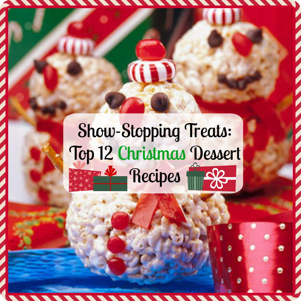 Show Stopping Treats Top 12 Christmas Dessert Recipes