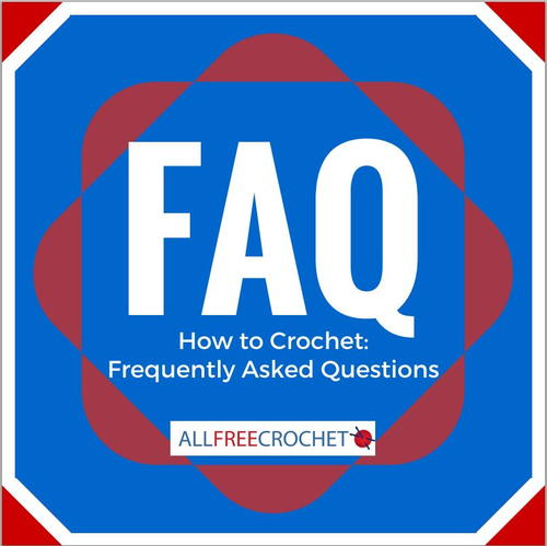 How to Crochet: Frequently Asked Questions AllFreeCrochet.com