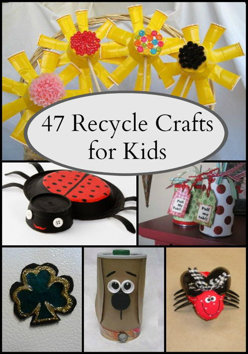 47 Recycle Crafts for Kids