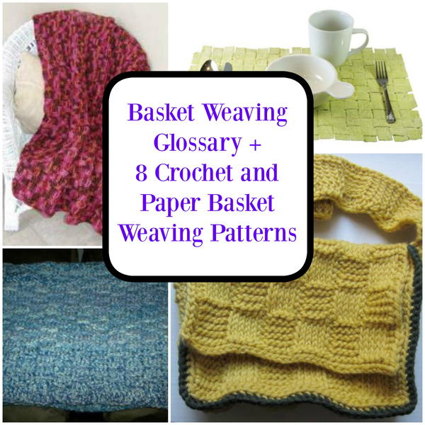 Crochet Stitches Glossary : Basket Weaving Glossary + 8 Crochet and Paper Basket Weaving Patterns ...