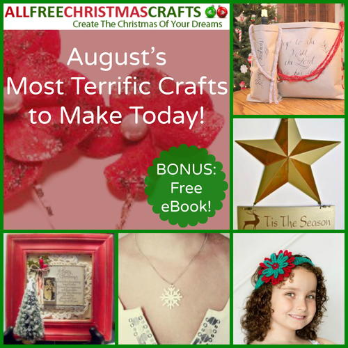 100 of August's Most Terrific Christmas Crafts To Make Today + BONUS Free eBook