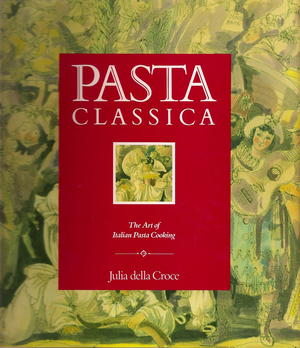 Pasta Classica: The Art of Italian Pasta Cooking