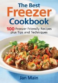The Best Freezer Cookbook: 100 Freezer-Friendly Recipes, Plus Tips and Techniques