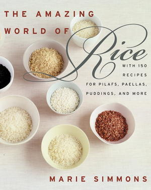 The Amazing World of Rice: With 150 Recipes for Pilafs, Paellas, Puddings, and More