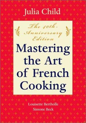 Mastering the Art of French Cooking Vol.1: The 40th Anniversary Edition