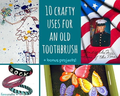 10 Crafty Uses for an Old Toothbrush + Bonus Projects