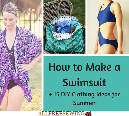 How to Make a Swimsuit + 15 DIY Clothing Ideas for Summer ...
