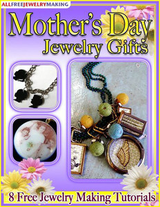 """Mother's Day Jewelry Gifts: 8 Free Jewelry Making Tutorials"" eBook"