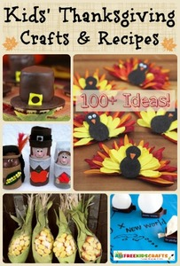 148 Kids' Thanksgiving Crafts and Thanksgiving Recipes: Create a Perfect Turkey Day