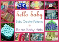 Hello Baby: 15 Baby Crochet Patterns + Bonus Baby Hats