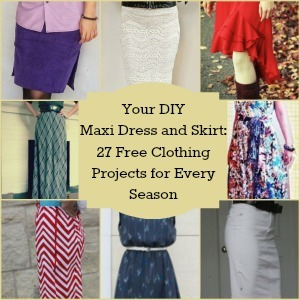 Your DIY Maxi Dress and Skirt: 34 Free Clothing Projects for Every Season