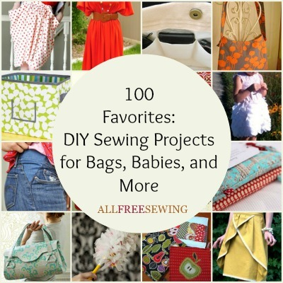 100 Favorites Diy Sewing Projects For Bags Babies And
