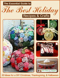 The Essential Guide to the Best Holiday Recipes & Crafts: 20 Ideas for a DIY Christmas, Thanksgiving, & Halloween