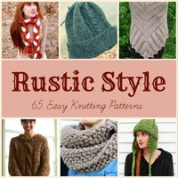 Rustic Style: 65 Easy Knitting Patterns