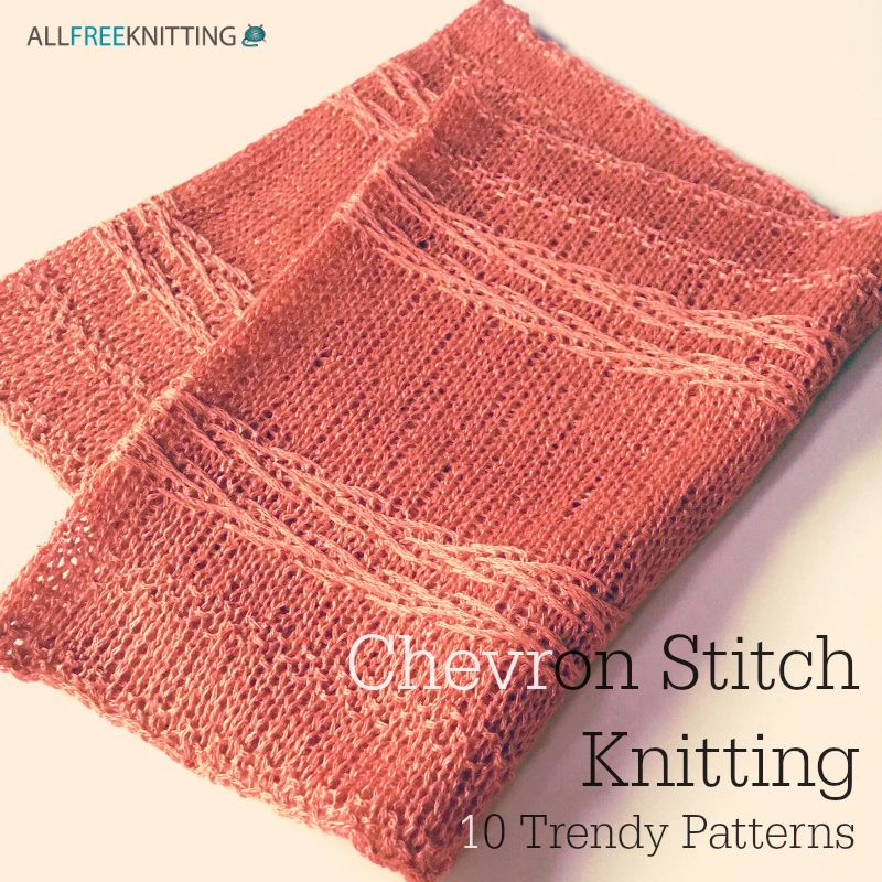 Knit Chevron Pattern : Chevron Stitch Knitting: 10 Trendy Patterns AllFreeKnitting.com