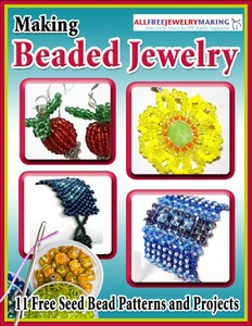 """Making Beaded Jewelry: 11 Free Seed Bead Patterns and Projects"" eBook"