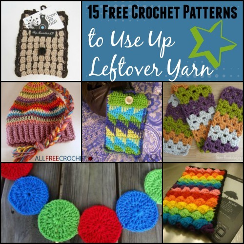 Crochet Patterns Using Chunky Yarn : 15 Free Crochet Patterns to Use Up Leftover Yarn AllFreeCrochet.com