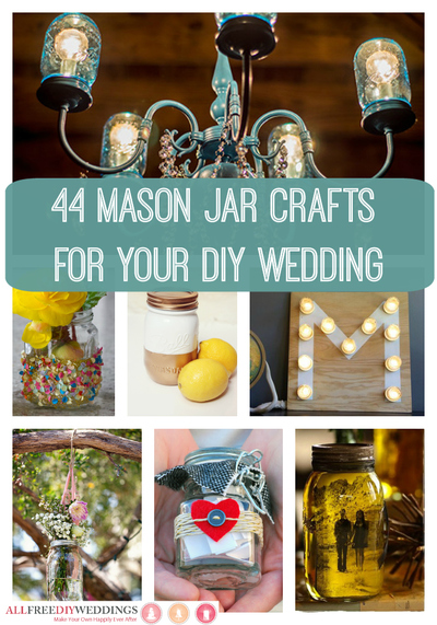 44 Mason Jar Crafts for Your DIY Wedding AllFreeDIYWeddingscom
