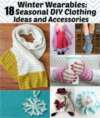 Winter Wearables: 18 Seasonal DIY Clothing Ideas and Accessories