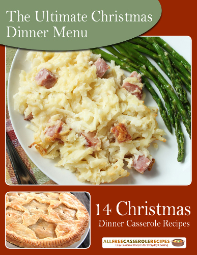 the ultimate christmas dinner menu 14 christmas dinner casserole recipes free ecookbook - Easy Christmas Dinner Recipes