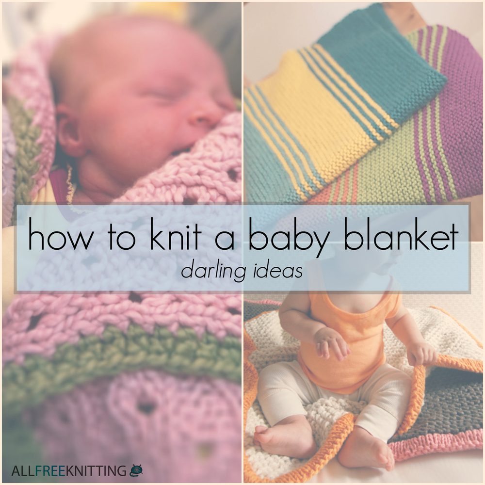 How to Knit a Baby Blanket: 16 Darling Ideas | AllFreeKnitting.com
