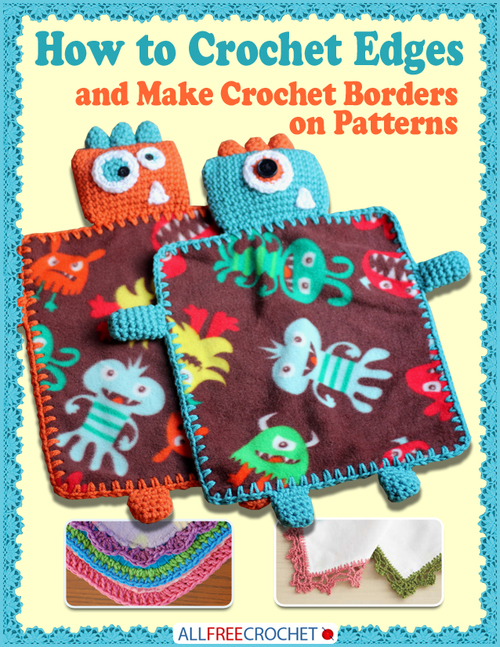 How To Crochet Edges Make Crochet Borders On Patterns