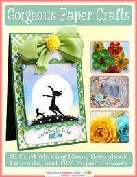 Gorgeous Paper Crafts: 18 Card Making Ideas, Scrapbook Layouts, and DIY Paper Flowers