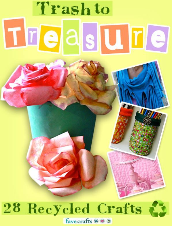 Trash To Treasure 28 Recycled Crafts Free Ebook Favecrafts