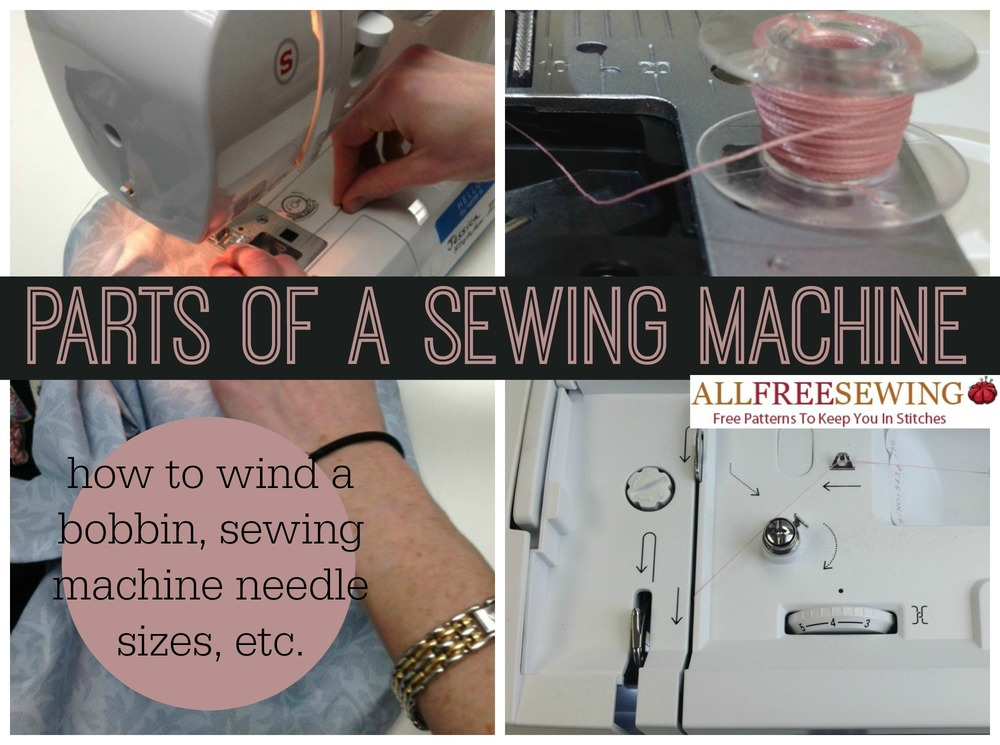 Parts Of A Sewing Machine How To Wind A Bobbin Sewing Machine Needle Sizes Etc Allfreesewing Com