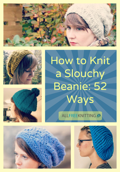 How to Knit a Slouchy Beanie 52 Ways