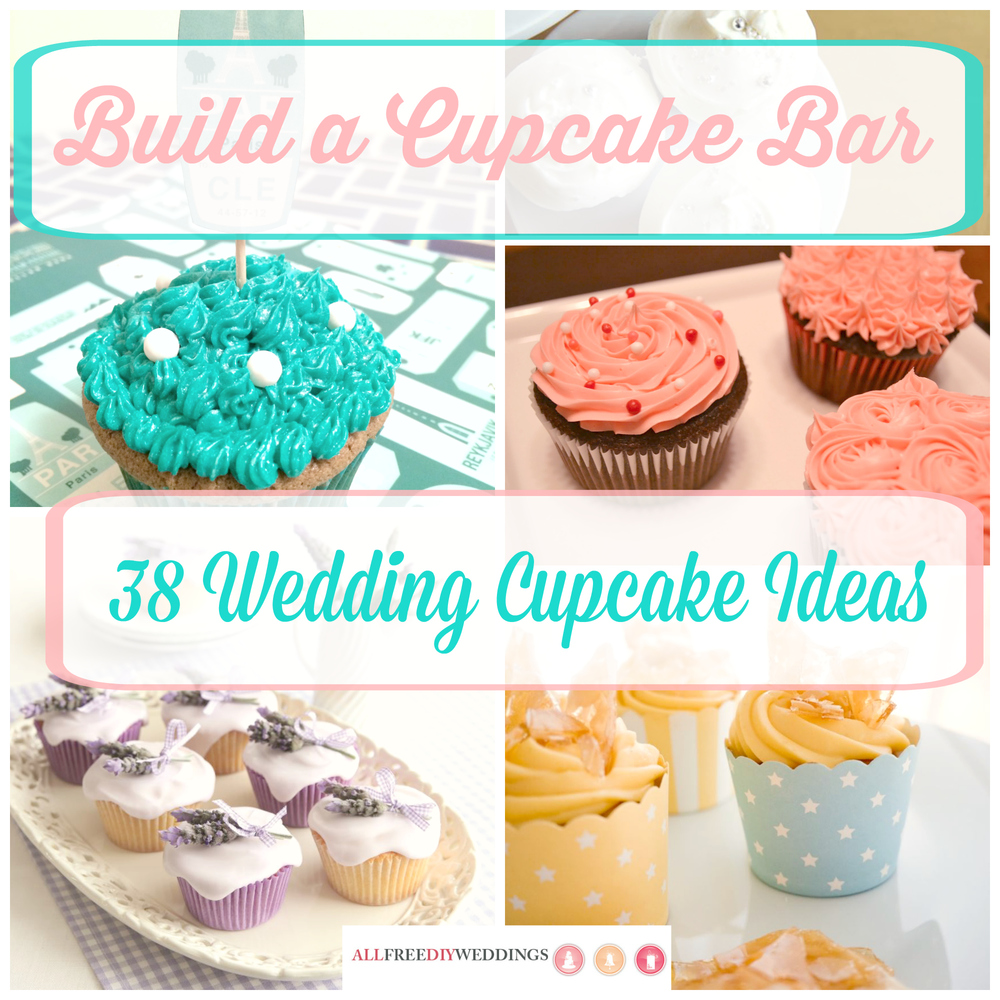 Build A Cupcake Bar 38 Wedding Cupcake Ideas Allfreediyweddings