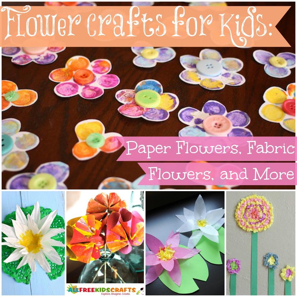 32 Flower Crafts For Kids Diy Paper Flowers Fabric Flower