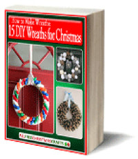 How to Make Wreaths: 15 DIY Wreaths for Christmas eBook