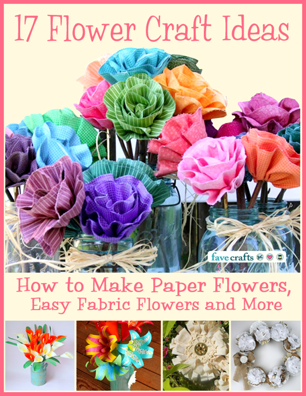 17 flower craft ideas how to make paper flowers easy fabric 17 flower craft ideas how to make paper flowers easy fabric flowers and more free ebook favecrafts mightylinksfo