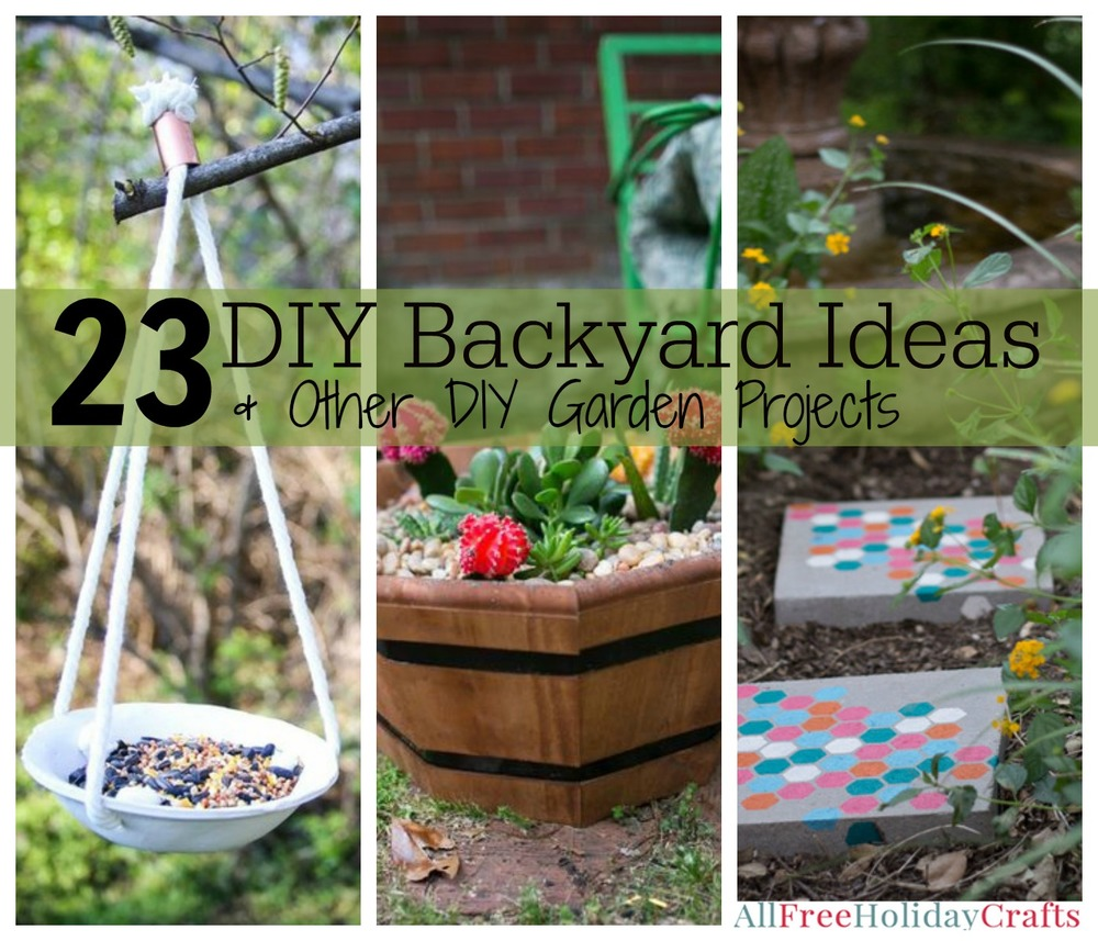 31 DIY Backyard Ideas And Other DIY Garden Projects