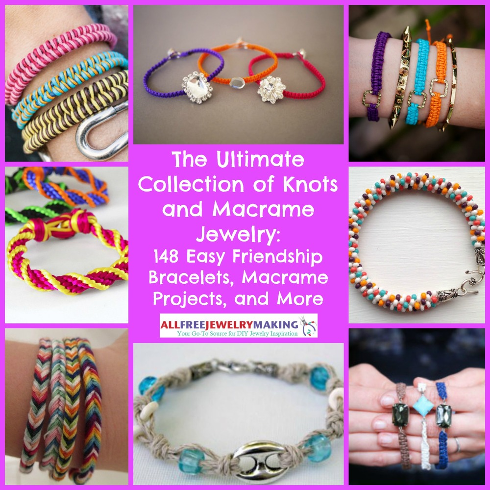 The ultimate collection of knots and macrame 148 easy friendship the ultimate collection of knots and macrame 148 easy friendship bracelets macrame projects and more allfreejewelrymaking fandeluxe Images