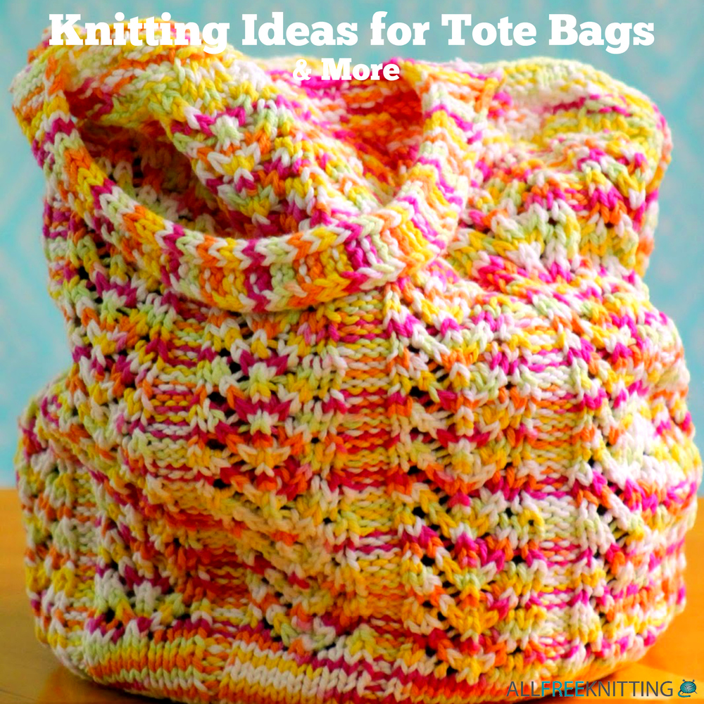 19 Knitting Ideas for Tote Bags and More | AllFreeKnitting.com