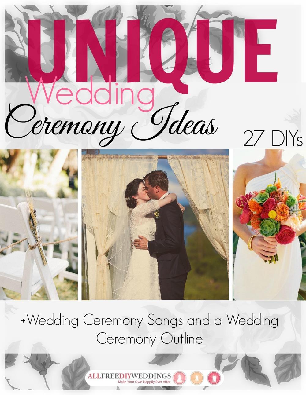 Unique Wedding Ceremony Ideas: 27 DIYs + Wedding Ceremony ...