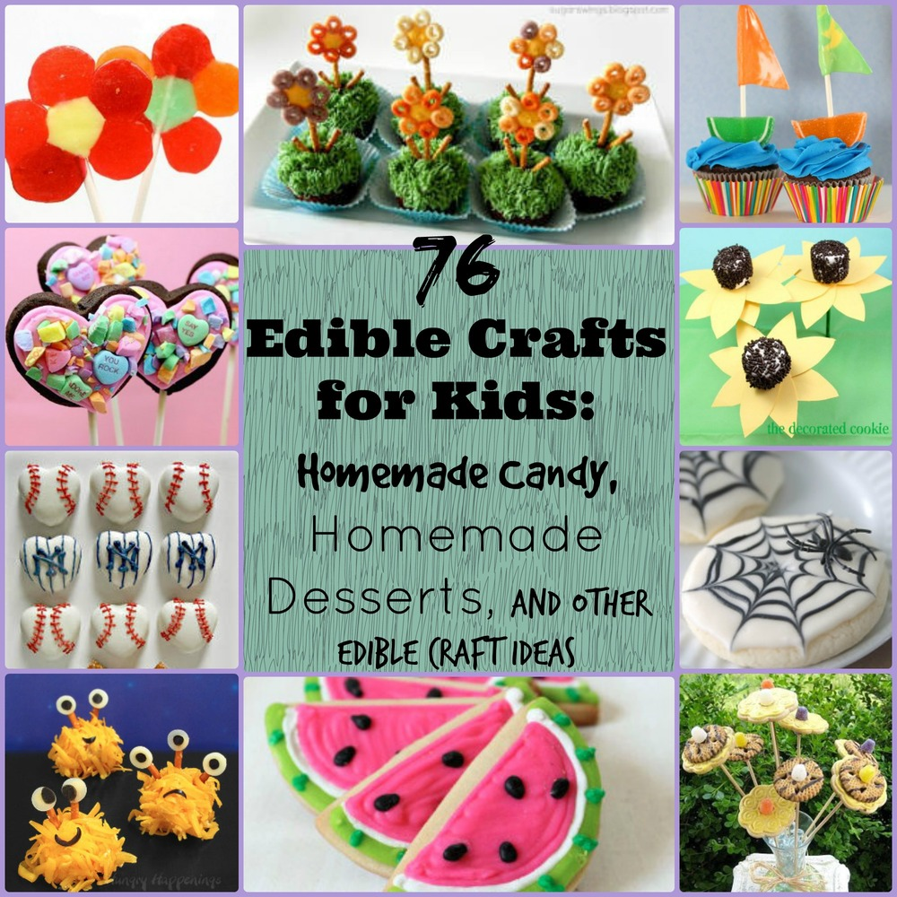 76 Edible Crafts For Kids: Homemade Candy, Homemade